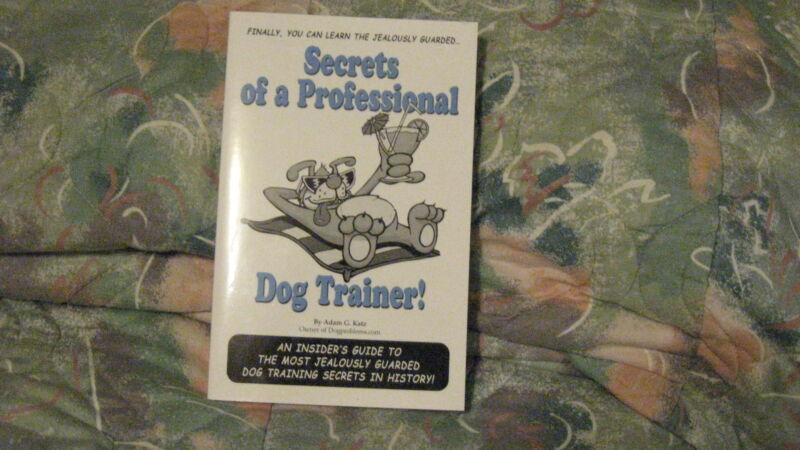 secrets of a professional dog trainer ! by adam g. katz