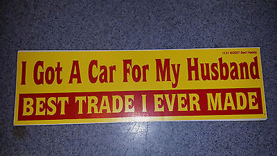 Bumper Sticker  i got a car for my husband...best trade i ever made.. free