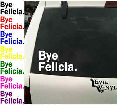 Bye Felicia Decal Car Window Vinyl Friday 90's Funny iPad iPhone Sticker ANYSIZE