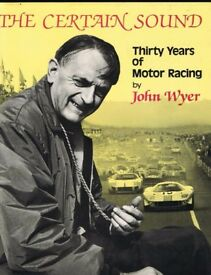 THE CERTAIN SOUND Thirty Years of Motor Racing WYER, John / Ford GT40 - open to sensible offers