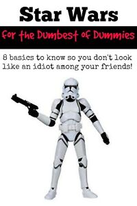 Star Wars for the Dumbest of Dummies {8 basics you need to know}