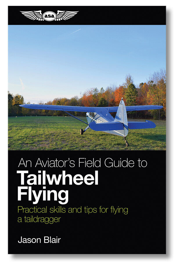An Aviator's Field Guide to Tailwheel Flying by Jason Blair - ASA-TAILDRAG