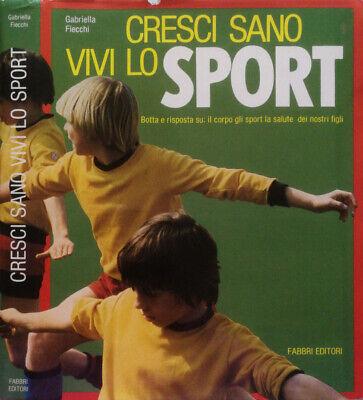 Cresci sano vivi lo sport. Botta e risposta su: il corpo gli sport la salute dei