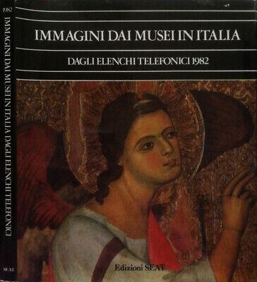 Immagini dai musei in Italia. Dagli elenchi telefonici 1982. AA.VV.. 1982. .