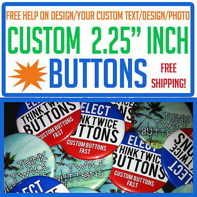 """100 Custom 2.25"""" inch Buttons Badge Pins Punk Pinbacks Personalized Political"""