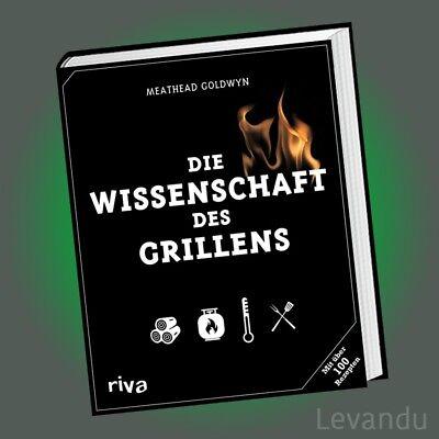 DIE WISSENSCHAFT DES GRILLENS | MEATHEAD GOLDWYN | Mit über 100 Grill-Rezepten