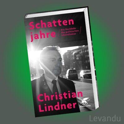 SCHATTENJAHRE   CHRISTIAN LINDNER   Die Rückkehr des politischen Liberalismus