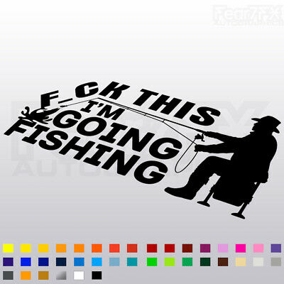 Fishing Funny Sticker Decal F*Ck This Im Going Fishing For Car Van Window Bumper