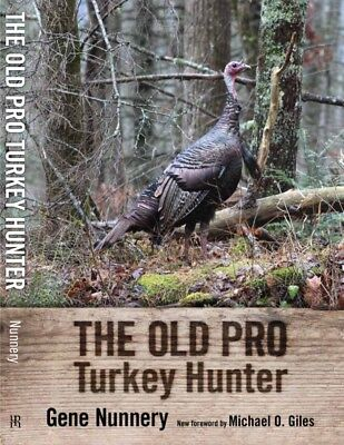The Old Pro Turkey Hunter by Gene Nunnery 2018 Edition ()