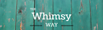 The Whimsy Way