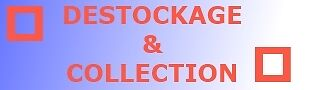 DESTOCKAGE ET COLLECTION