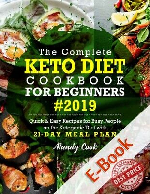 The Complete Keto Diet Cookbook For Beginners 2019: (Electronic book P.D.F)