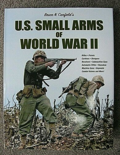U.S. SMALL ARMS OF WORLD WAR II - Bruce Canfield **EBAY SUPER SPECIAL**