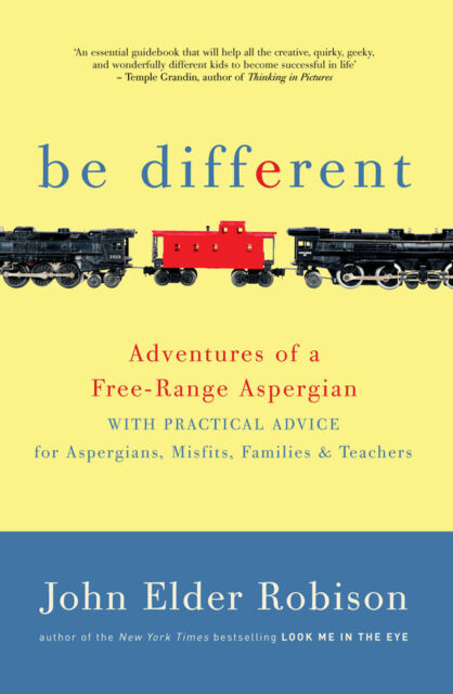 Be Different: Adventures of a Free-range Aspergian by John Elder Robison...