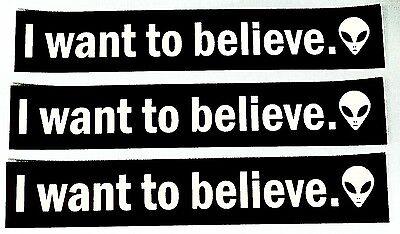 I Want To Believe  Sticker  Lot Of 3   Free Shipping  Alien Ufo X Files Bumper
