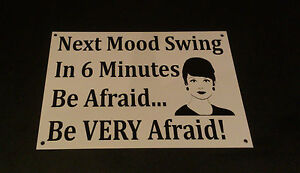 Funny-Sign-NEXT-MOOD-SWING-IN-6-SECOND-BE-AFRAID-present-A5-house-wife-mom