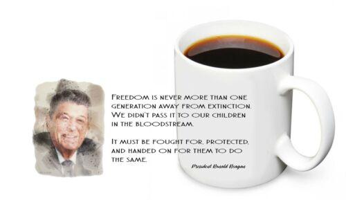 Ronald Reagan Freedom Is Never More One Generation Away 11oz. Ceramic Coffee Mug