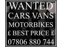 07806 880 744 WANTED CAR VAN FOR CASH SCRAP MY JEEP MOTORBIKE WE BUY SELL YOUR COLLECTION sell my
