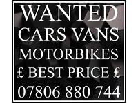 07806 880 744 CAR VAN WANTED CASH FOR SCRAP BUY ANY sell we buy any fast