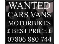 07806 880 744 CAR VAN WANTED CASH FOR SCRAP BUY ANY motorbike
