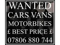 07806 880 744 WANTED CARS VANS FOR CASH SCRAP MY JEEP MOTORBIKE WE BUY SELL YOUR 02