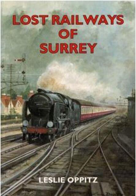 Lost Railways of Surrey by Leslie Oppitz (Paperback, 2002)