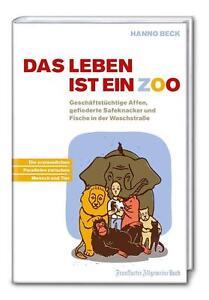 Das Leben ist ein Zoo von Hanno Beck [Frankfurter Allgem.Buch]