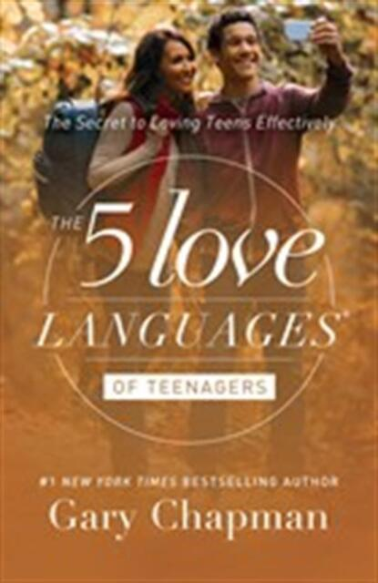 The Five Love Languages of Teenagers: The Secret to Loving Teens by Gary Chapman