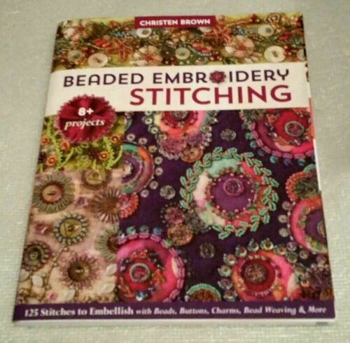 Beaded Embroidery Stitching :125 Stitches to Embellish With Beads, Buttons  ?NEW