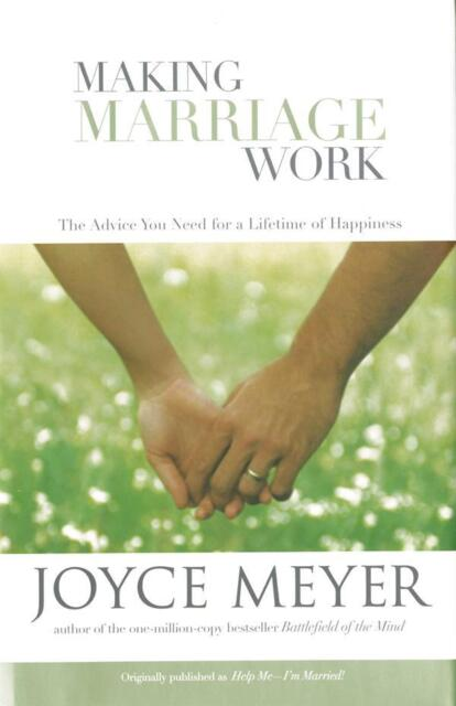 Making Marriage Work: The Advice You Need for a Lifetime - by Joyce Meyer