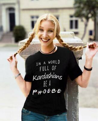 In A World Full Of Kardashians Be A Phoebe T-shirt Friends Sitcom TV Show