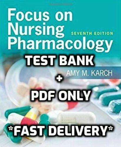 TEST BANK Focus on Nursing Pharmacology 7th Edition Karch -NOT A BOOK
