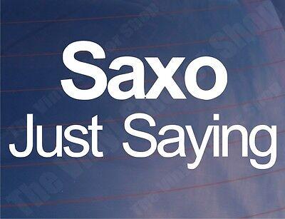 SAXO JUST SAYING Funny Novelty Citroen Car/Window/Bumper Vinyl Sticker/Decal
