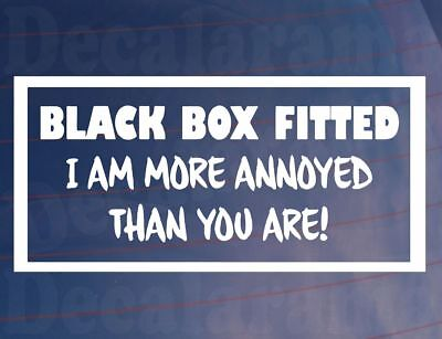 BLACK BOX FITTED I AM MORE ANNOYED THAN YOU New Driver Car/Window/Bumper Sticker