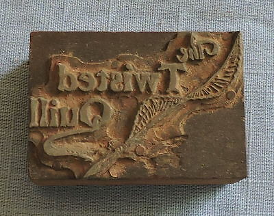 Antique Print Block For The Twisted Quill - C3062
