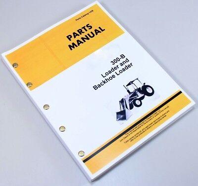 Parts Manual For John Deere Jd 300-b 300b Loader Backhoe Catalog Assembly