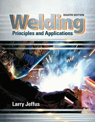 Welding Principles and Applications  8th Edition by Larry Jeffus