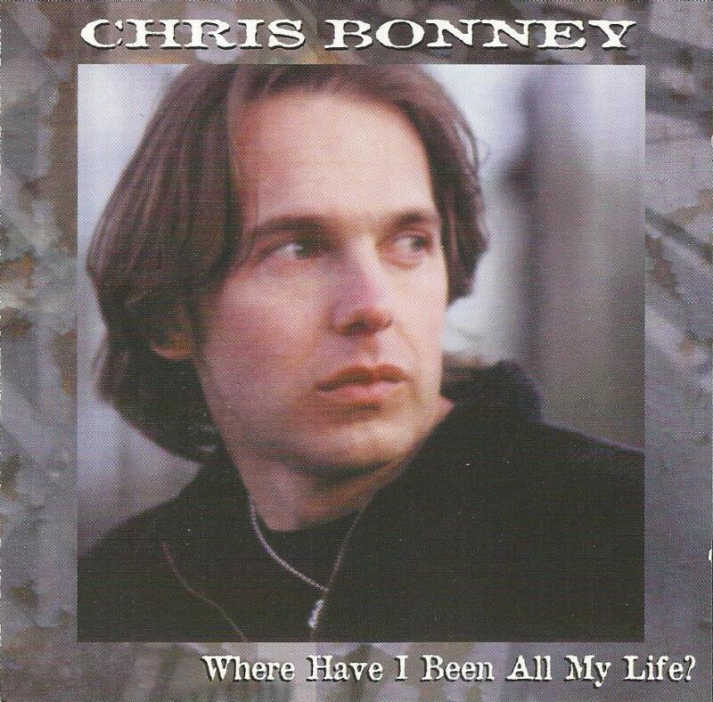 Chris Bonney Where Have You Been All My Life? CD