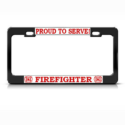 Proud To Serve Firefighter Steel Heavy Duty Black License Plate Frame Tag Borde