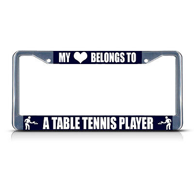 MY HEART BELONGS TO A TABLE TENNIS PLAYER Metal License Plate Frame Two Holes