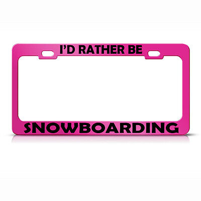 License Plate Frame I'D Rather Be Snowboarding Metal Hot Pink Car Accessories
