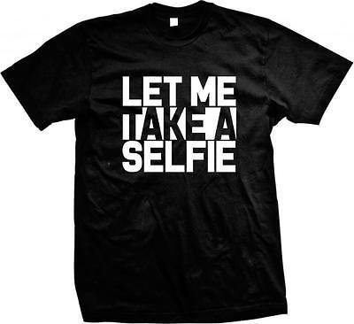 Let Me Take A Selfie! Self Pics- Lyrics-Trendy Hot Sayings Slogans Mens - Adult Pics Hot