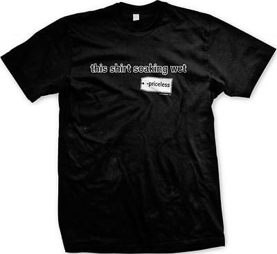 Wet Tshirt Contest (This Shirt Soaking Wet Priceless- Wet T-Shirt Contest Hot Sayings Mens)