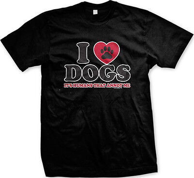 I Love Dogs Its Humans That Annoy Me - Puppy Doggy Love Mens T-shirt (I Love Puppies)