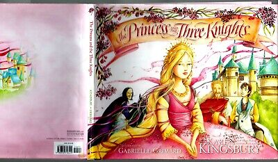 THE PRINCESS AND THE THREE KNIGHTS Karen Kingsbury ILLUSTRATED Gabrielle Grimard