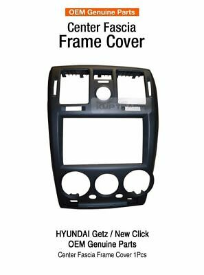 OEM Center Fascia Frame Cover 1P For HYUNDAI 06 07 08 09 10 11 12 Getz Click