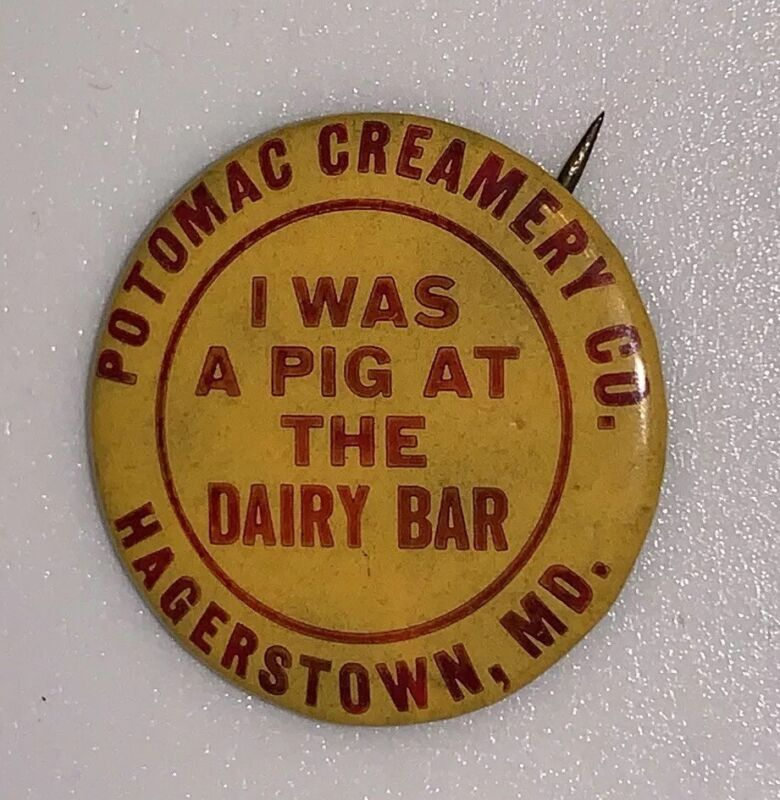 """I Was A Pig At The Dairy Bar"" Potomac Creamery Co. Hagerstown MD Pinback Button"