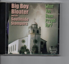 BIG BOY BLOATER&HIS SOUTHSIDE STOMPERS;WHAT YOU BEEN PRAYIN'FOR? CD*L7 - collect or posted RARE ITEM