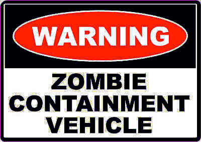ZOMBIE CONTAINMENT VEHICLE - Sticker Safety Bumper Car Sticker, Decal, Sign