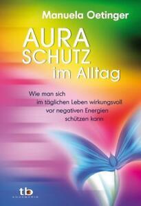 Aura-Schutz im Alltag-Wie man sich im täglichen Leben wirkungsvoll vor negativen - Wien, Österreich - Aura-Schutz im Alltag-Wie man sich im täglichen Leben wirkungsvoll vor negativen - Wien, Österreich